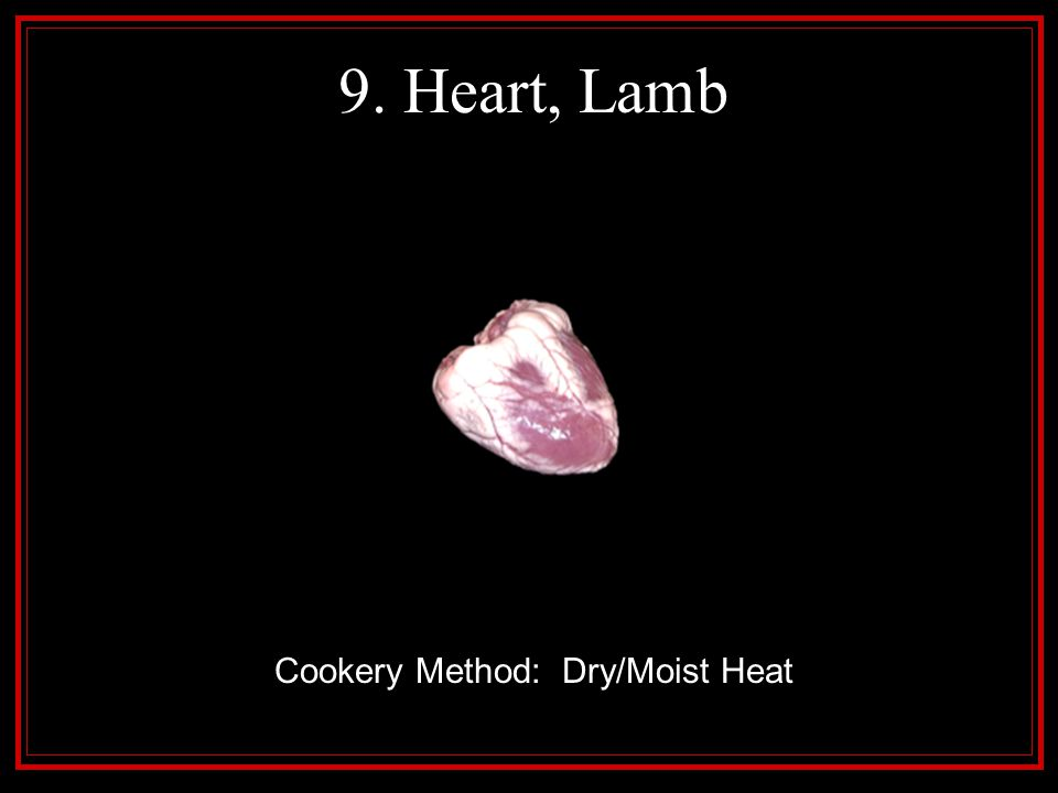 9. Heart, Lamb Cookery Method: Dry/Moist Heat