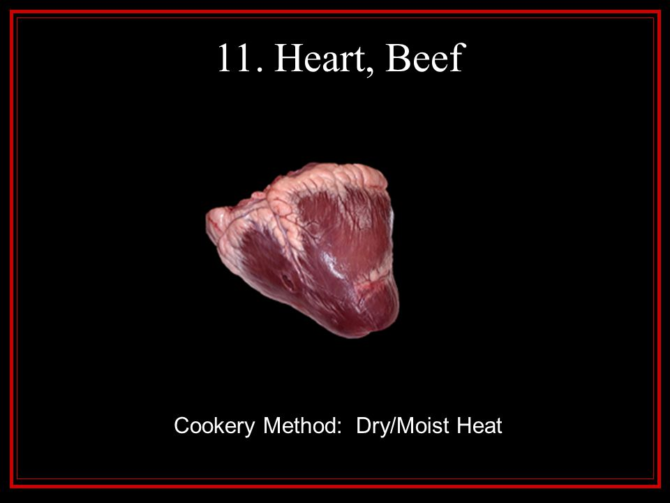 11. Heart, Beef Cookery Method: Dry/Moist Heat