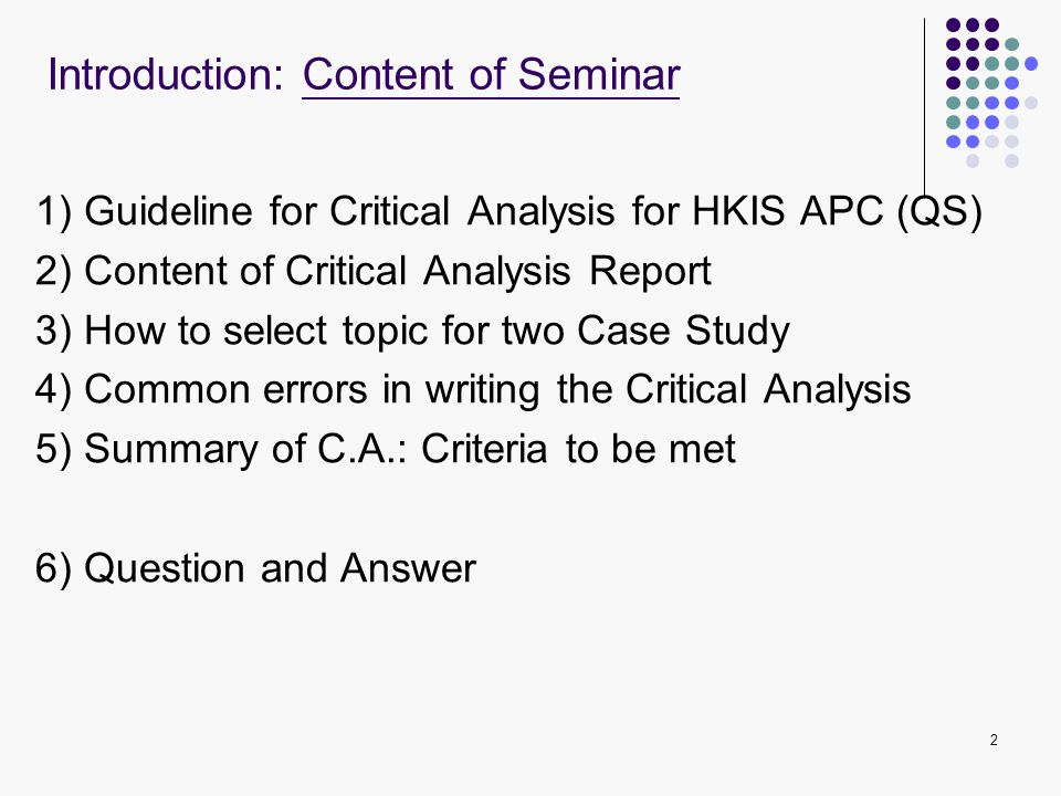 2 1) Guideline for Critical Analysis for HKIS APC (QS) 2) Content of Critical Analysis Report 3) How to select topic for two Case Study 4) Common erro