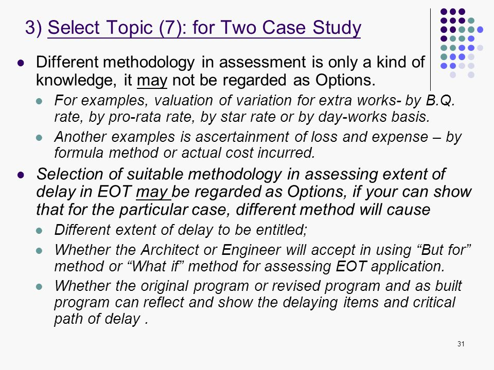 31 Different methodology in assessment is only a kind of knowledge, it may not be regarded as Options. For examples, valuation of variation for extra