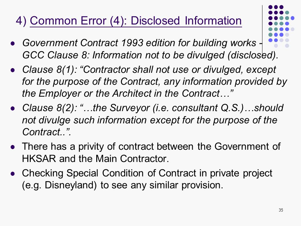 "35 Government Contract 1993 edition for building works - GCC Clause 8: Information not to be divulged (disclosed). Clause 8(1): ""Contractor shall not"