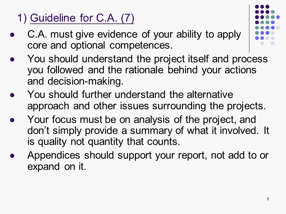 9 C.A. must give evidence of your ability to apply core and optional competences. You should understand the project itself and process you followed an