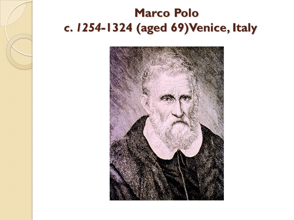 Marco Polo c. 1254-1324 (aged 69)Venice, Italy