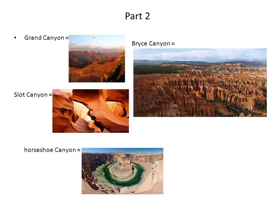 Part 2 Grand Canyon = Slot Canyon = horseshoe Canyon = Bryce Canyon =