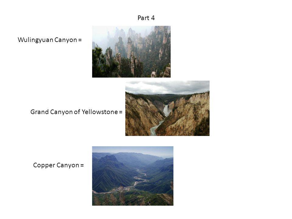 Part 4 Wulingyuan Canyon = Grand Canyon of Yellowstone = Copper Canyon =