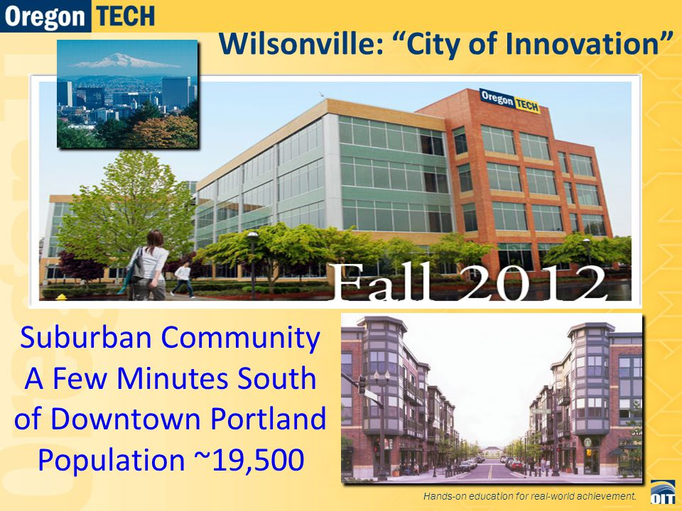 Wilsonville: City of Innovation Suburban Community A Few Minutes South of Downtown Portland Population ~19,500 Hands-on education for real-world achievement.