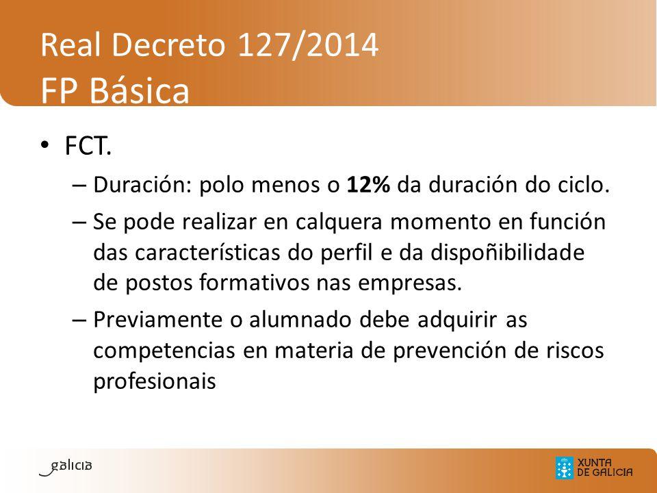 Real Decreto 127/2014 FP Básica FCT. – Duración: polo menos o 12% da duración do ciclo. – Se pode realizar en calquera momento en función das caracter