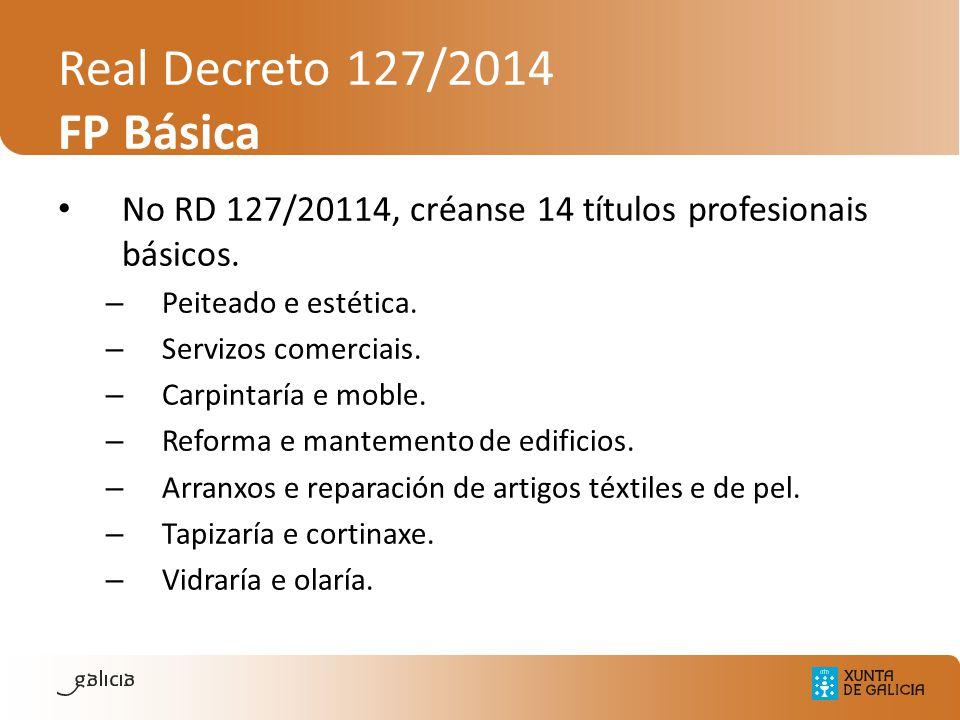Real Decreto 127/2014 FP Básica No RD 127/20114, créanse 14 títulos profesionais básicos. – Peiteado e estética. – Servizos comerciais. – Carpintaría