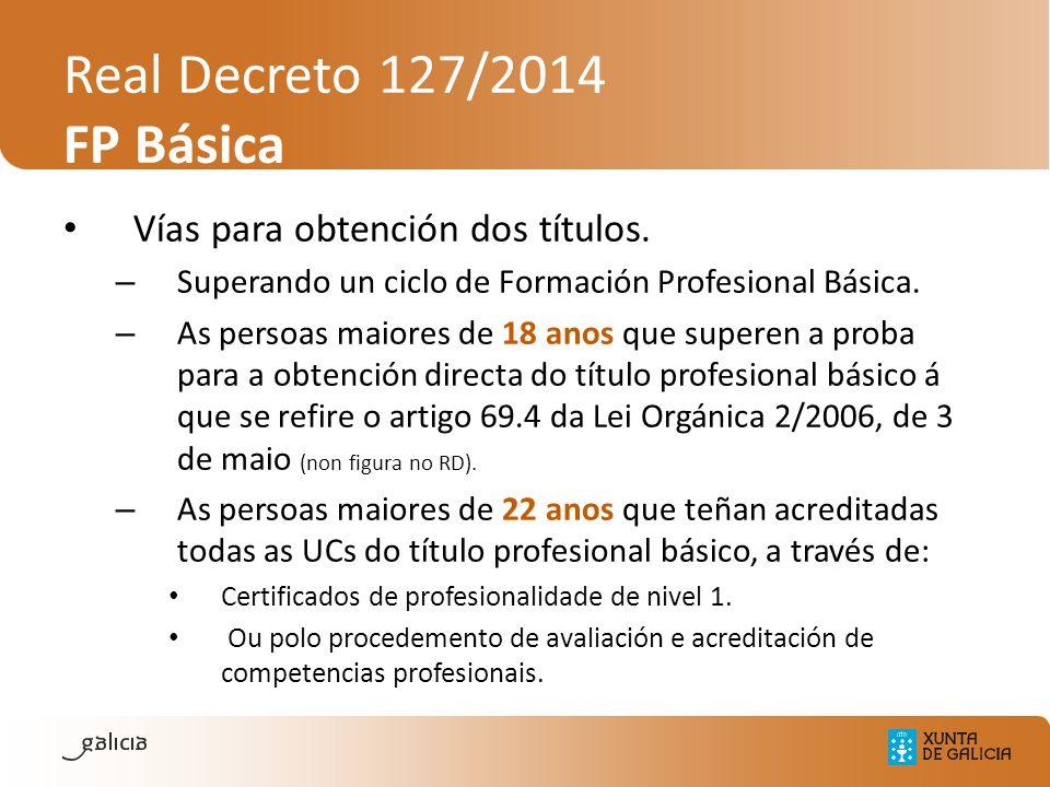 Real Decreto 127/2014 FP Básica Vías para obtención dos títulos. – Superando un ciclo de Formación Profesional Básica. – As persoas maiores de 18 anos