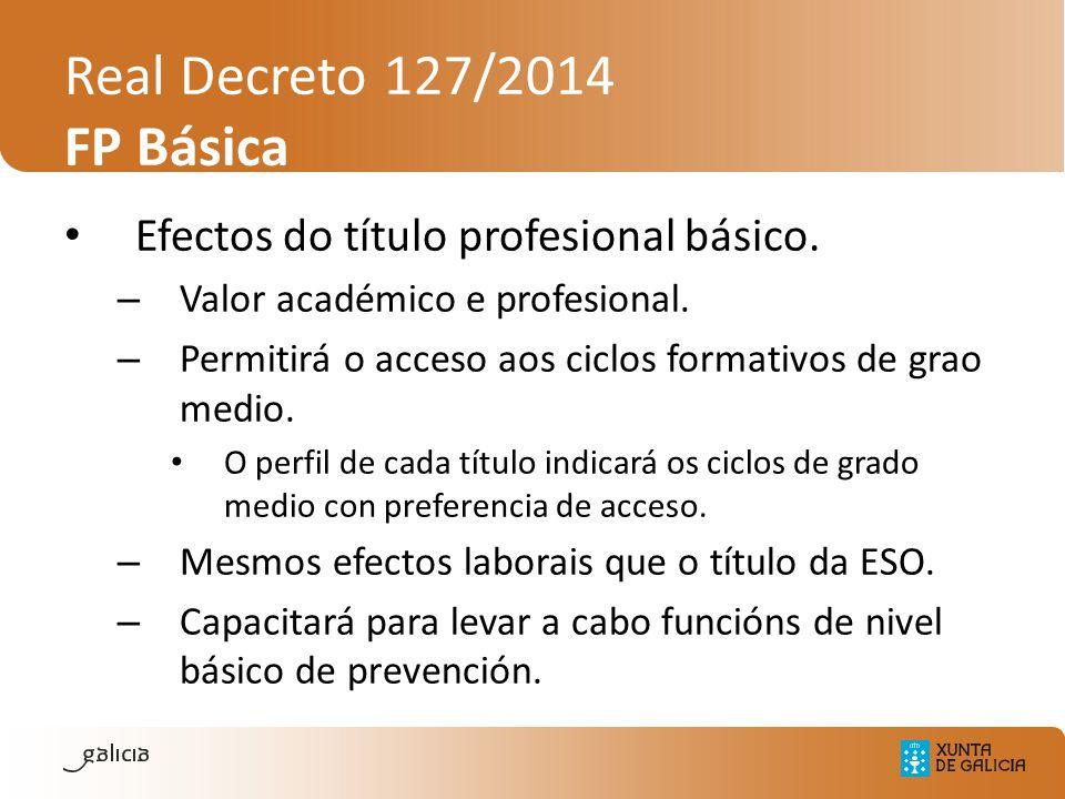 Real Decreto 127/2014 FP Básica Efectos do título profesional básico. – Valor académico e profesional. – Permitirá o acceso aos ciclos formativos de g