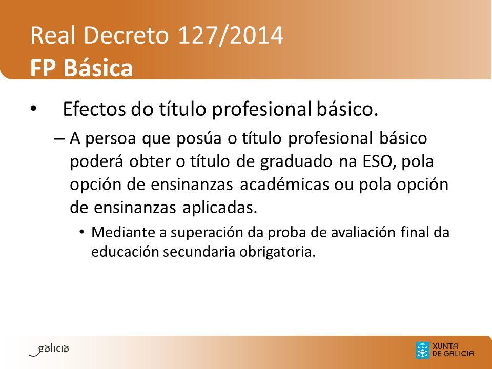 Real Decreto 127/2014 FP Básica Efectos do título profesional básico. – A persoa que posúa o título profesional básico poderá obter o título de gradua