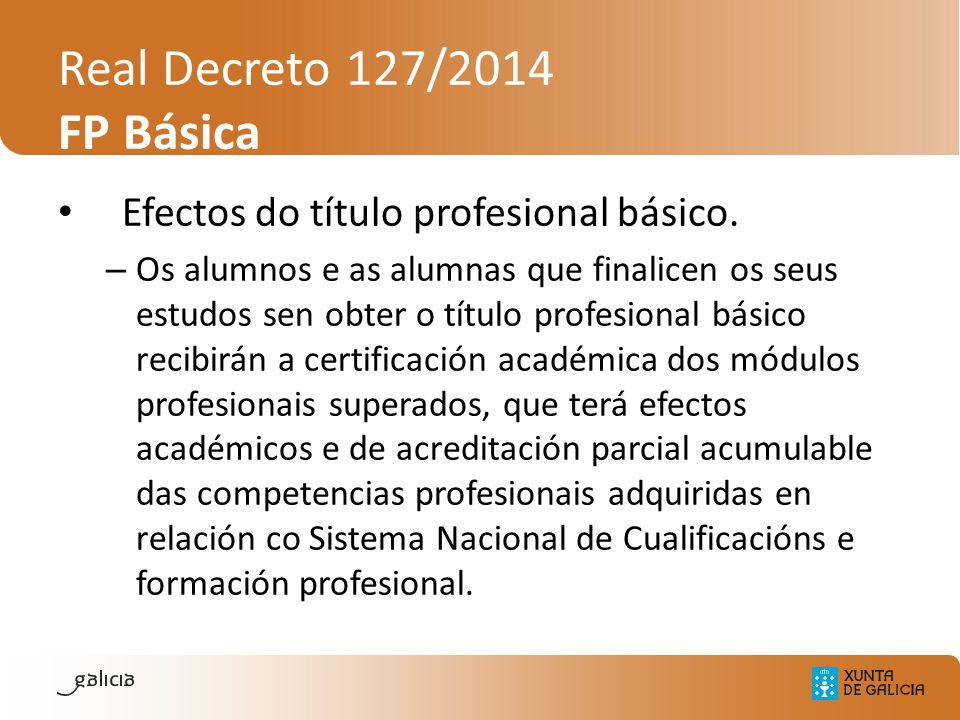 Real Decreto 127/2014 FP Básica Efectos do título profesional básico. – Os alumnos e as alumnas que finalicen os seus estudos sen obter o título profe