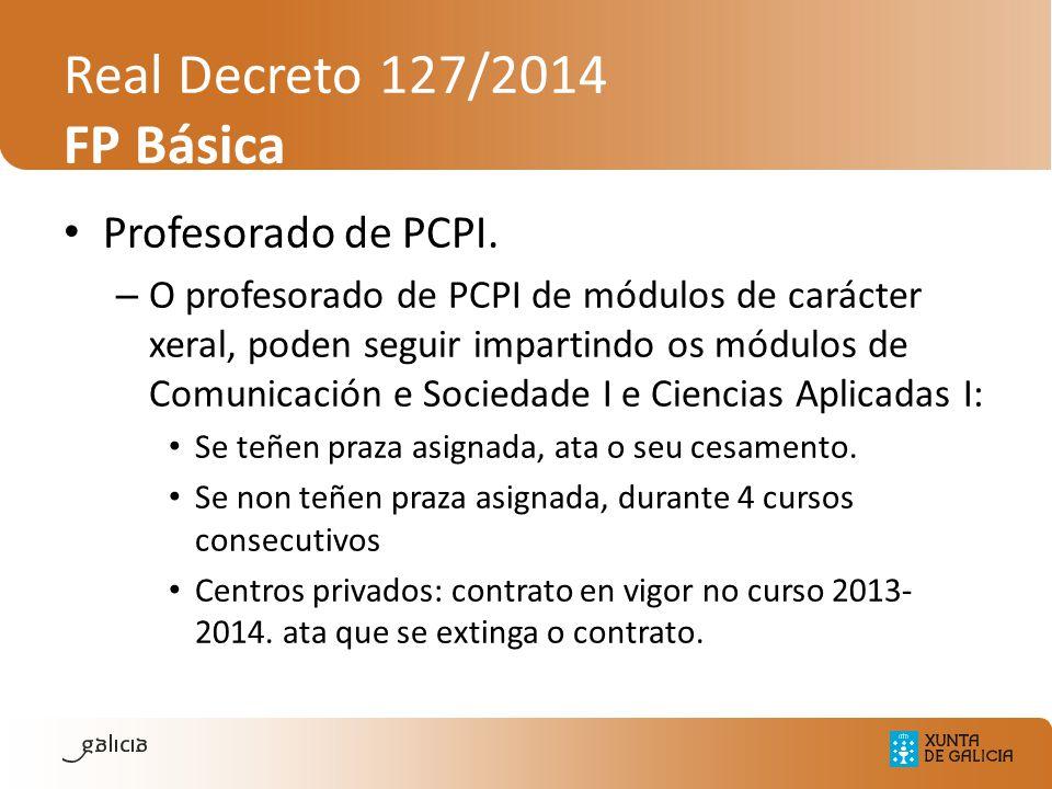 Real Decreto 127/2014 FP Básica Profesorado de PCPI. – O profesorado de PCPI de módulos de carácter xeral, poden seguir impartindo os módulos de Comun