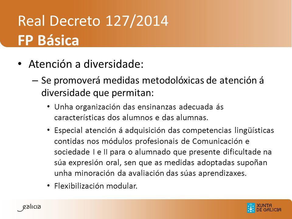 Real Decreto 127/2014 FP Básica Atención a diversidade: – Se promoverá medidas metodolóxicas de atención á diversidade que permitan: Unha organización