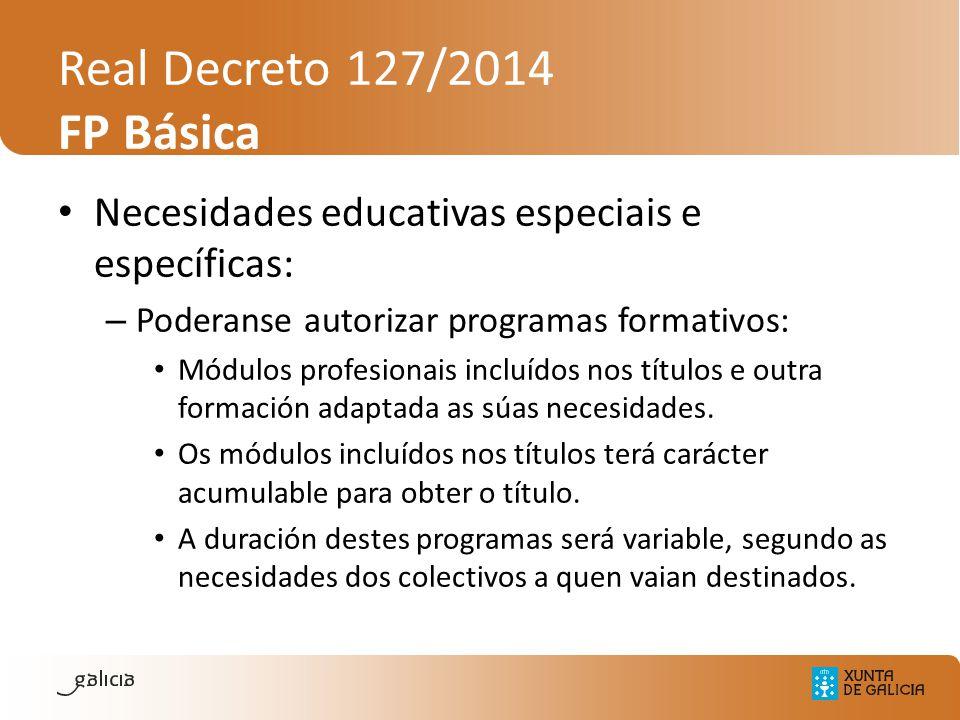 Real Decreto 127/2014 FP Básica Necesidades educativas especiais e específicas: – Poderanse autorizar programas formativos: Módulos profesionais inclu