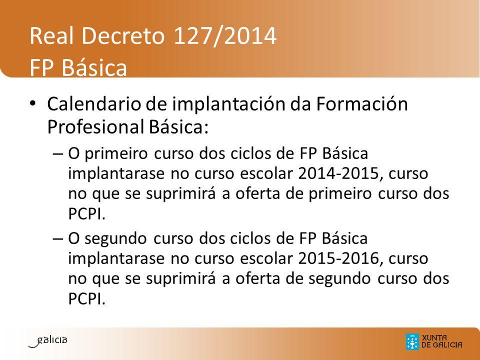 Real Decreto 127/2014 FP Básica Calendario de implantación da Formación Profesional Básica: – O primeiro curso dos ciclos de FP Básica implantarase no