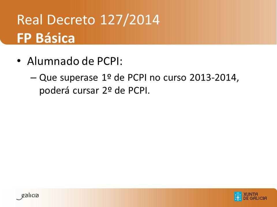 Real Decreto 127/2014 FP Básica Alumnado de PCPI: – Que superase 1º de PCPI no curso 2013-2014, poderá cursar 2º de PCPI.