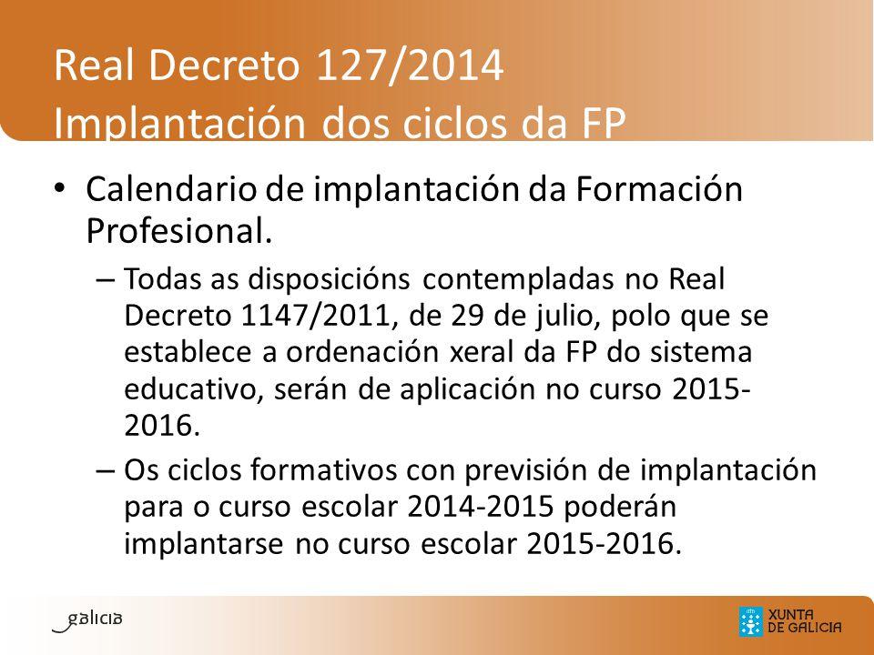 Real Decreto 127/2014 Implantación dos ciclos da FP Calendario de implantación da Formación Profesional. – Todas as disposicións contempladas no Real