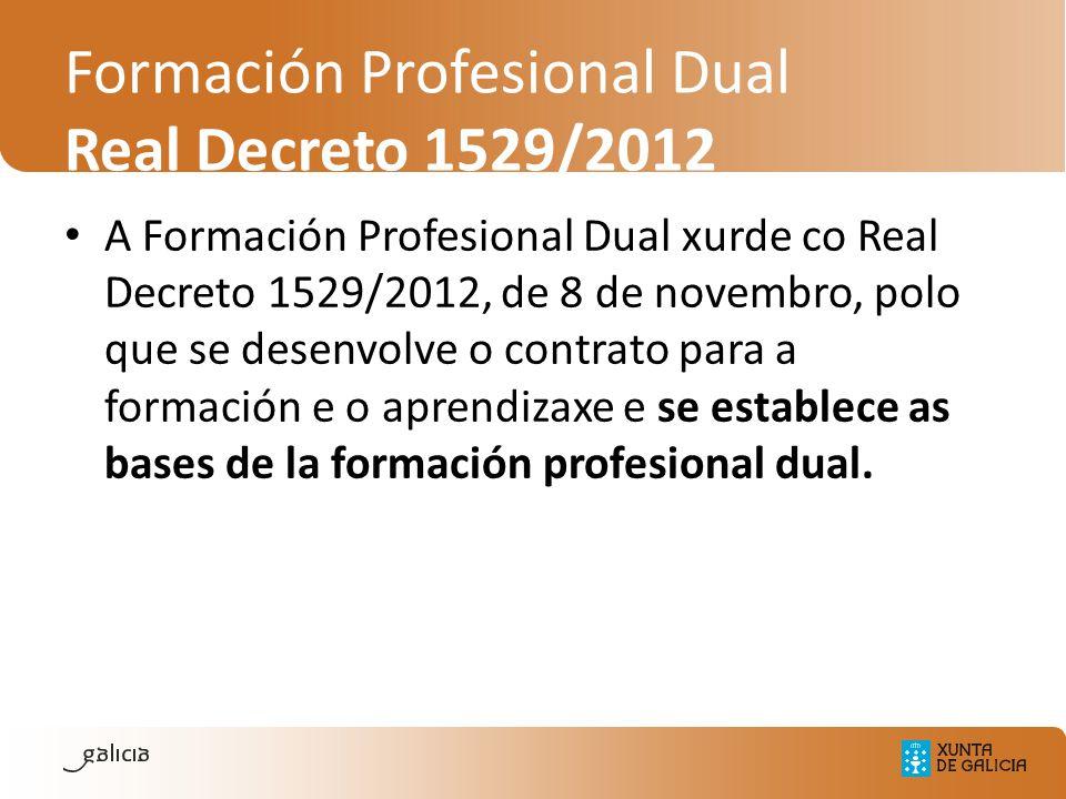Formación Profesional Dual Real Decreto 1529/2012 A Formación Profesional Dual xurde co Real Decreto 1529/2012, de 8 de novembro, polo que se desenvol