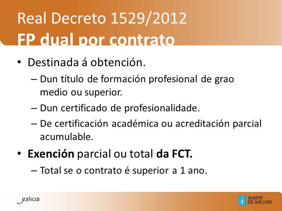 Real Decreto 1529/2012 FP dual por contrato Destinada á obtención. – Dun título de formación profesional de grao medio ou superior. – Dun certificado