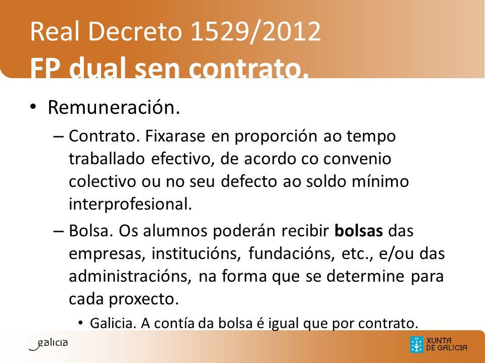 Real Decreto 1529/2012 FP dual sen contrato. Remuneración. – Contrato. Fixarase en proporción ao tempo traballado efectivo, de acordo co convenio cole