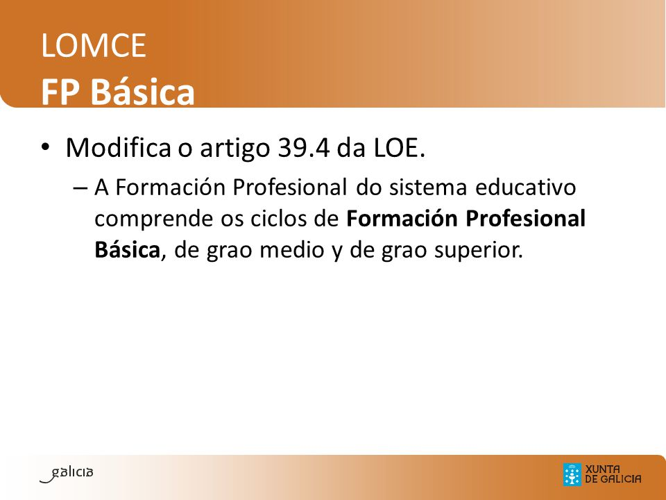 LOMCE FP Básica Modifica o artigo 39.4 da LOE. – A Formación Profesional do sistema educativo comprende os ciclos de Formación Profesional Básica, de