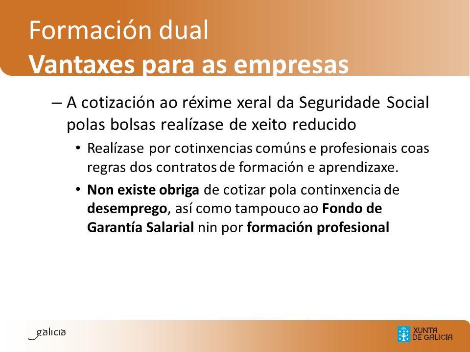Formación dual Vantaxes para as empresas – A cotización ao réxime xeral da Seguridade Social polas bolsas realízase de xeito reducido Realízase por co