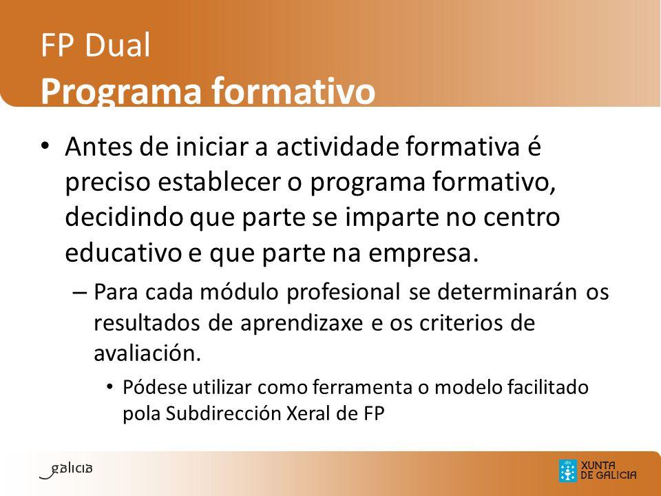 FP Dual Programa formativo Antes de iniciar a actividade formativa é preciso establecer o programa formativo, decidindo que parte se imparte no centro