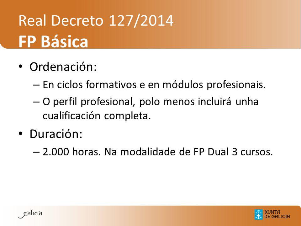 Real Decreto 127/2014 FP Básica Ordenación: – En ciclos formativos e en módulos profesionais. – O perfil profesional, polo menos incluirá unha cualifi