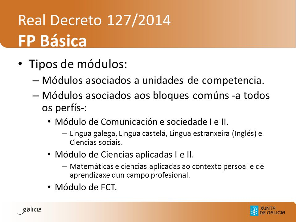 Real Decreto 127/2014 FP Básica Tipos de módulos: – Módulos asociados a unidades de competencia. – Módulos asociados aos bloques comúns -a todos os pe