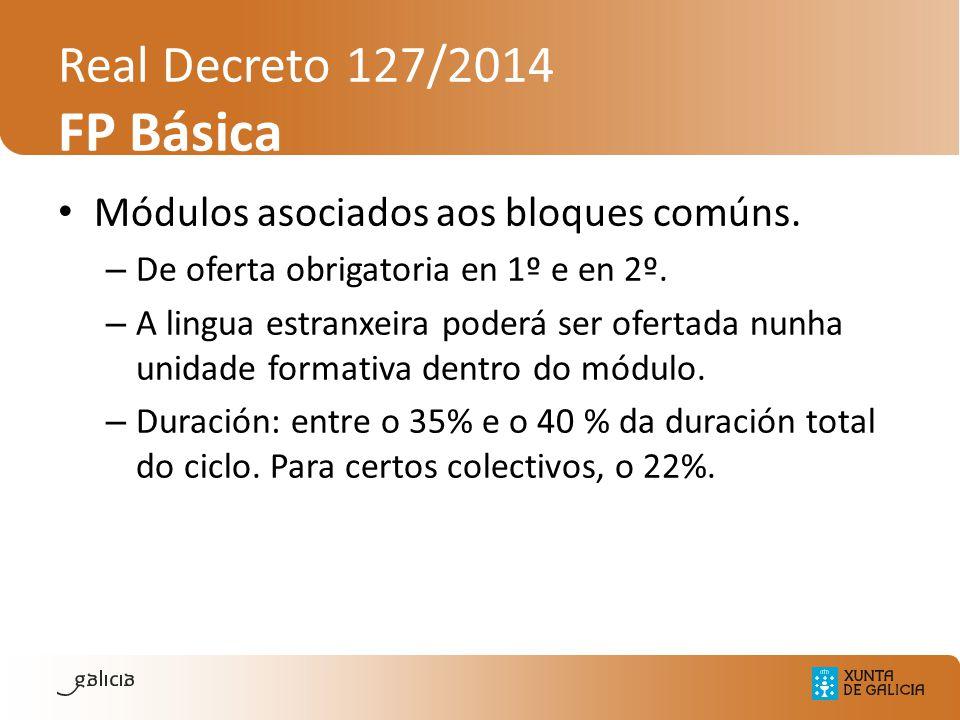 Real Decreto 127/2014 FP Básica Módulos asociados aos bloques comúns. – De oferta obrigatoria en 1º e en 2º. – A lingua estranxeira poderá ser ofertad