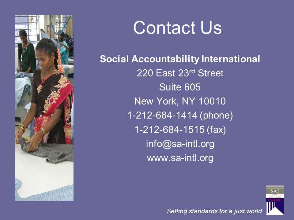 Setting standards for a just world Contact Us Social Accountability International 220 East 23 rd Street Suite 605 New York, NY 10010 1-212-684-1414 (p