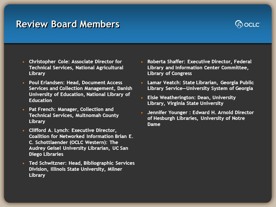 Review Board Members Christopher Cole: Associate Director for Technical Services, National Agricultural Library Poul Erlandsen: Head, Document Access