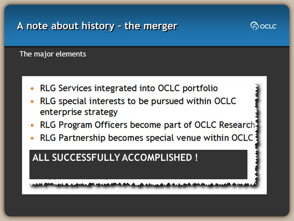 A note about history – the merger The major elements ALL SUCCESSFULLY ACCOMPLISHED !