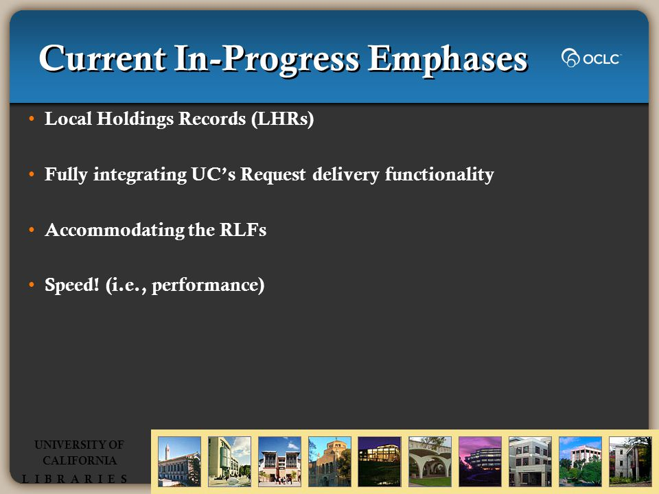 Current In-Progress Emphases Local Holdings Records (LHRs) Fully integrating UC's Request delivery functionality Accommodating the RLFs Speed.