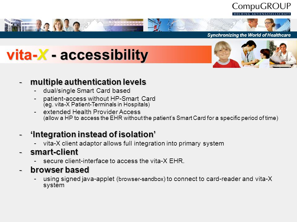 Synchronizing the World of Healthcare vita-X - accessibility -multiple authentication levels -dual/single Smart Card based -patient-access without HP-