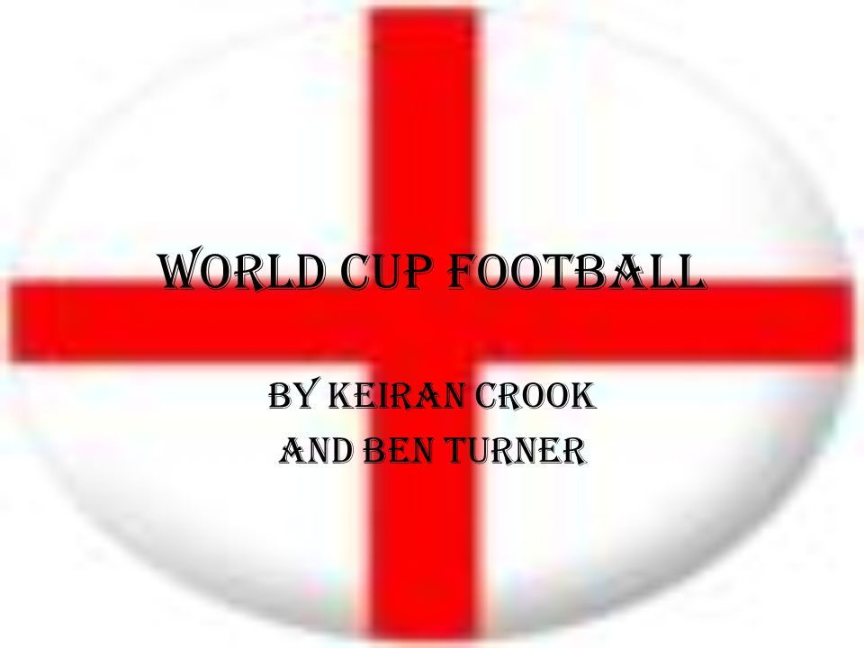 World cup football By Keiran Crook and Ben Turner