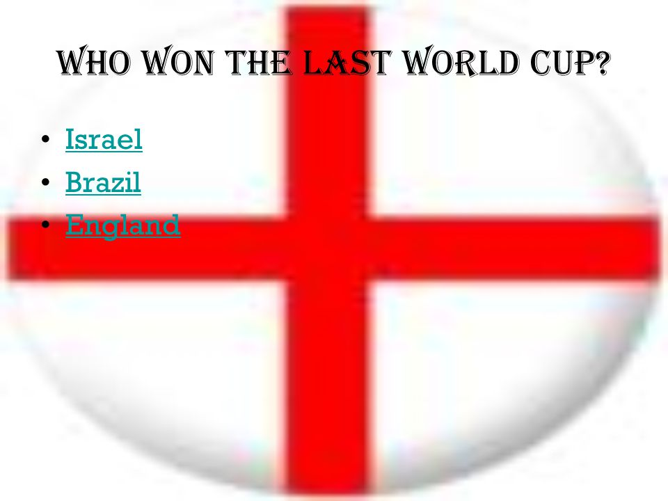 Who won The Last World Cup? Israel Brazil England