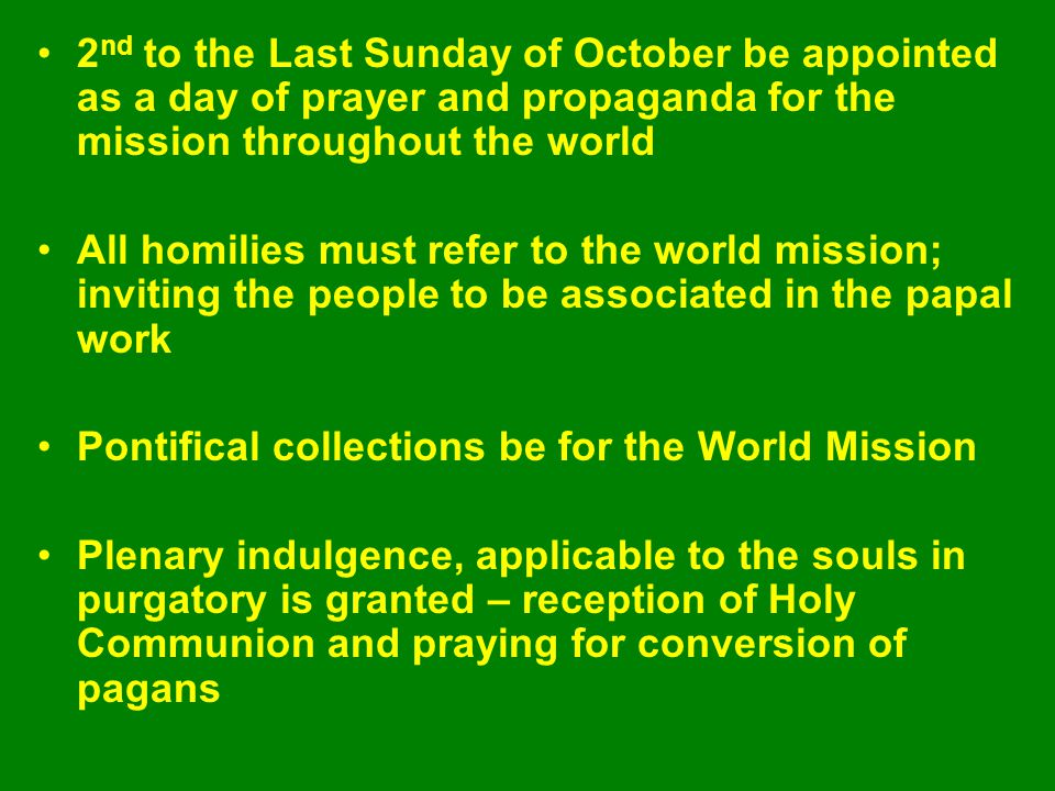 WORLD MISSION SUNDAY Pope Pius XI ordered the day of Prayer and propaganda of Mission in the whole World, on April 14, 1926 POPE PIUS XI