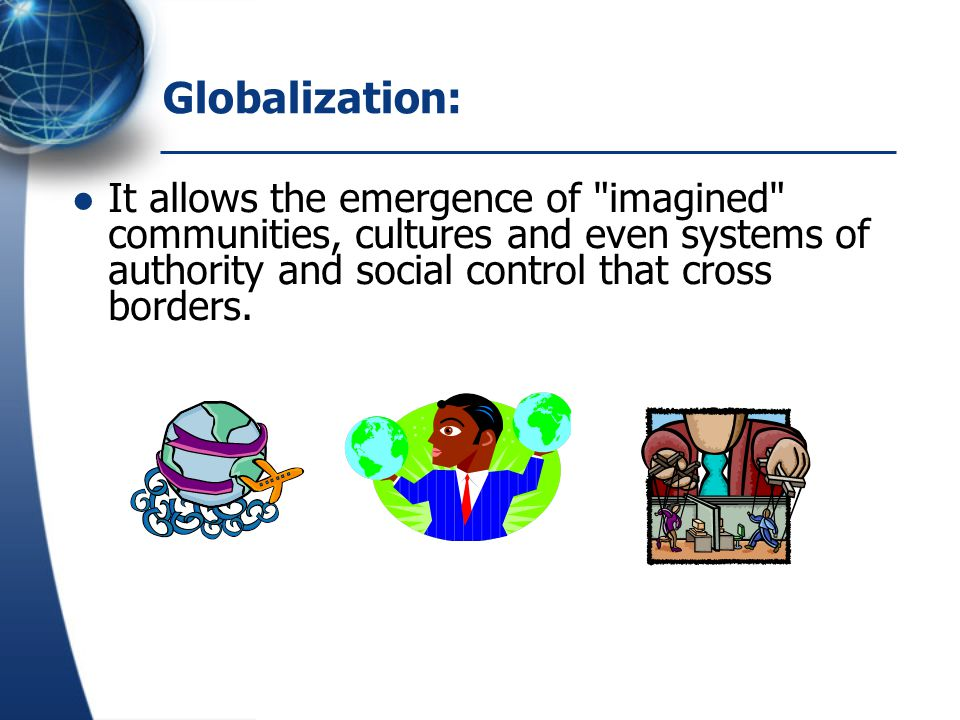 Elements of globalization: transborder capital, labor, management, news, images, and data flows.
