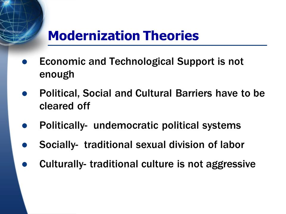 Modernization Theories There is a call for comprehensive social and cultural change.