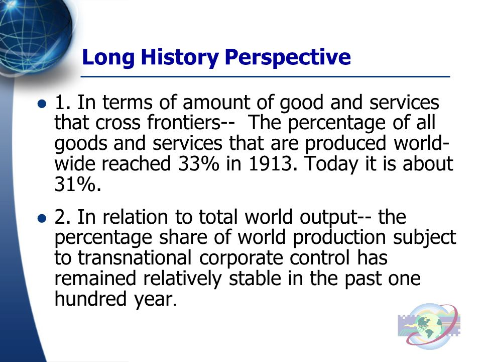 Long History Perspective 1. In terms of amount of good and services that cross frontiers-- The percentage of all goods and services that are produced