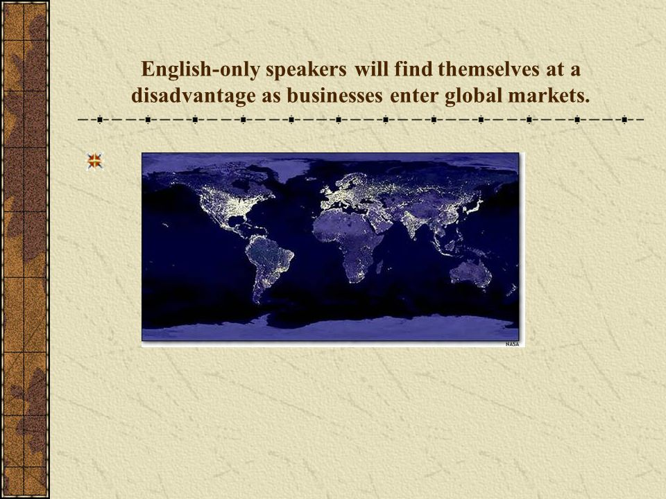 English-only speakers will find themselves at a disadvantage as businesses enter global markets.