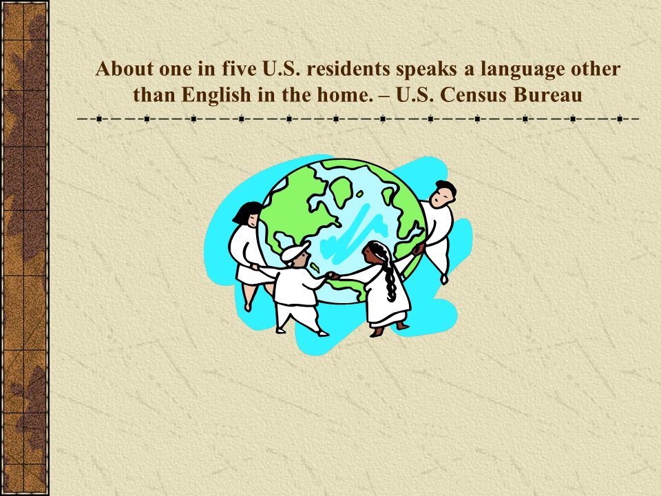 About one in five U.S.residents speaks a language other than English in the home.