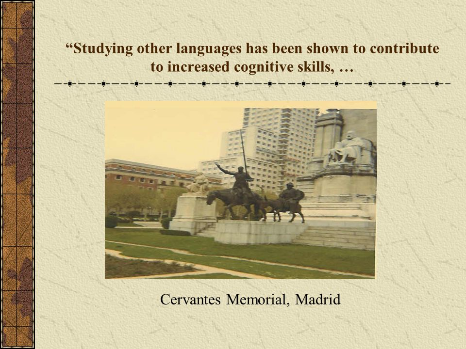 Studying other languages has been shown to contribute to increased cognitive skills, … Cervantes Memorial, Madrid