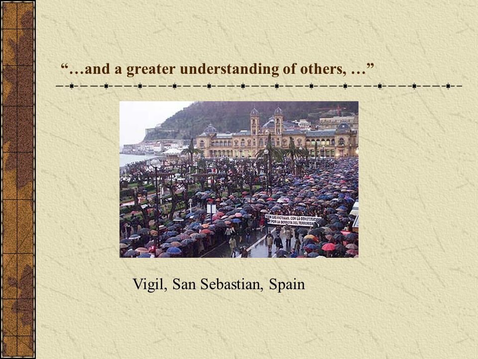 …and a greater understanding of others, … Vigil, San Sebastian, Spain