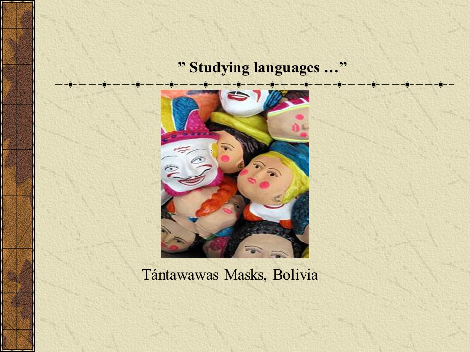 Studying languages … Tántawawas Masks, Bolivia