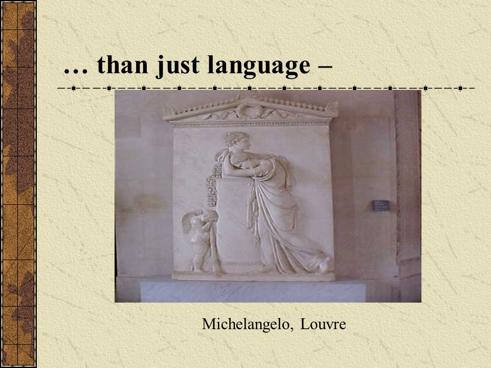 … than just language – Michelangelo, Louvre