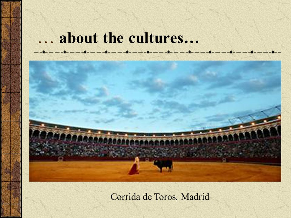 … about the cultures… Corrida de Toros, Madrid
