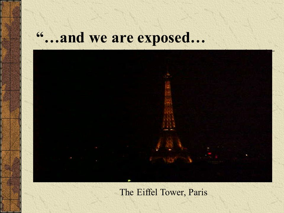 …and we are exposed… The Eiffel Tower, Paris